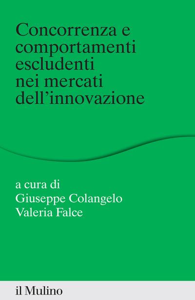 Cover Concorrenza e comportamenti escludenti nei mercati dell'innovazione