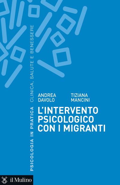 Il Mulino Volumi Andrea Davolo Tiziana Mancini L Intervento Psicologico Con I Migranti