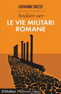 copertina Andare per le vie militari romane