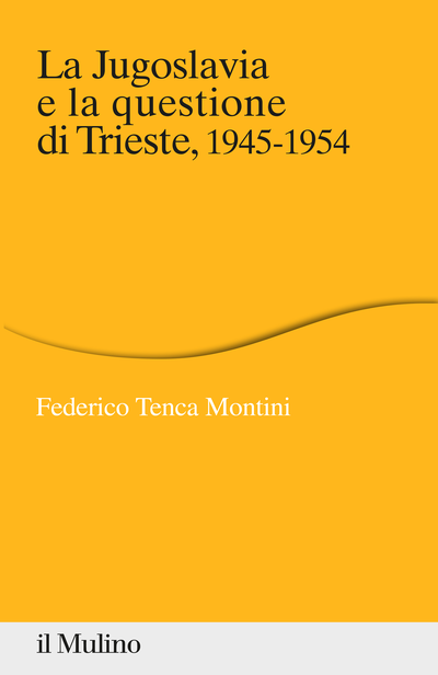 Cover La Jugoslavia e la questione di Trieste. 1945-1954