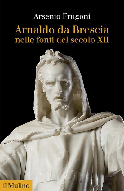 Cover Arnaldo da Brescia nelle fonti del secolo XII